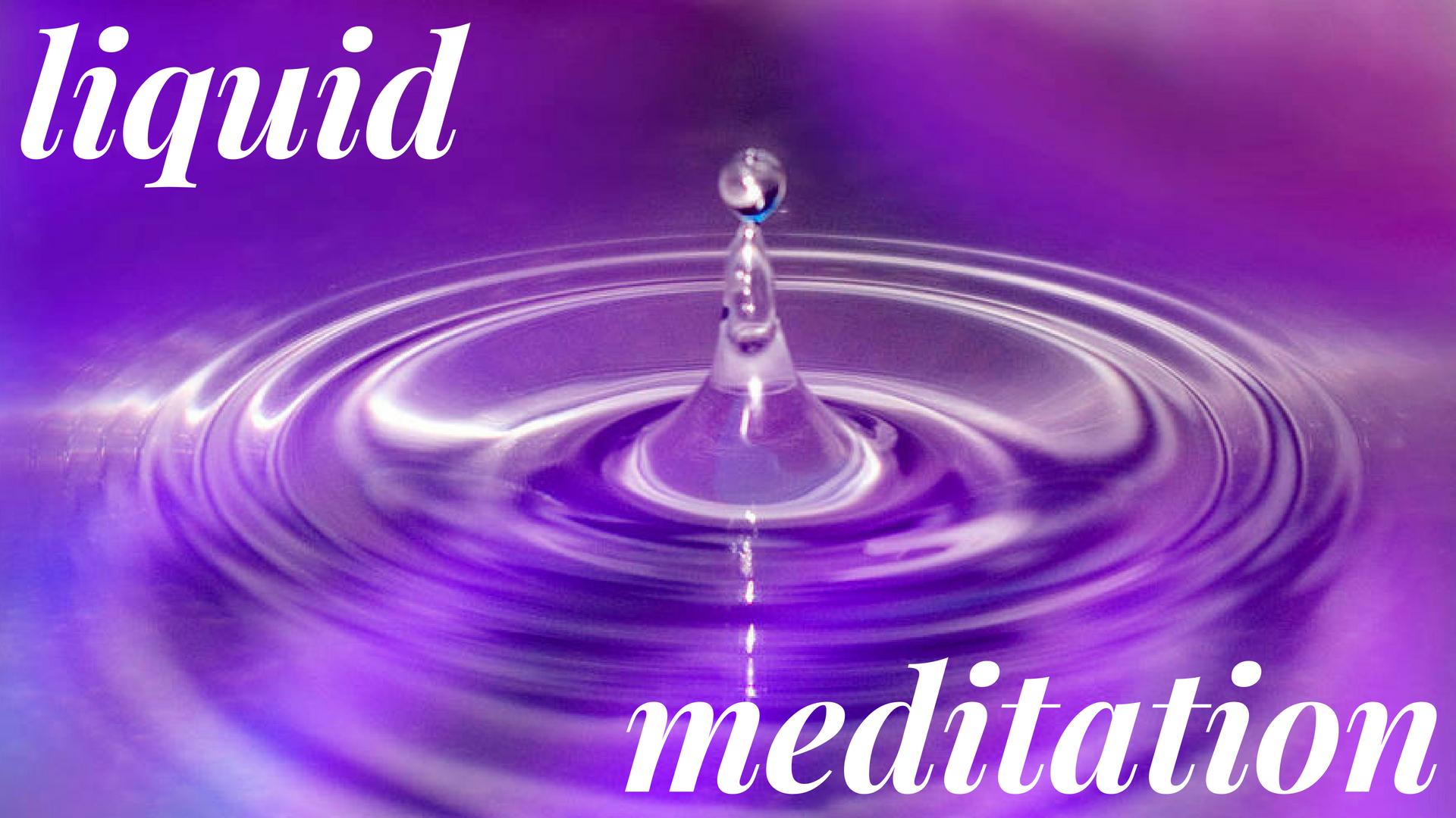 liquid meditation